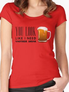 You Look Like I need Another Drink - Funny Pick Up Flirt  Women's Fitted Scoop T-Shirt