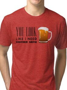 You Look Like I need Another Drink - Funny Pick Up Flirt  Tri-blend T-Shirt