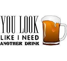 You Look Like I need Another Drink - Funny Pick Up Flirt  Photographic Print