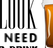 You Look Like I need Another Drink - Funny Pick Up Flirt  Sticker