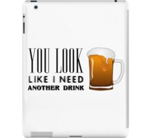 You Look Like I need Another Drink - Funny Pick Up Flirt  iPad Case/Skin