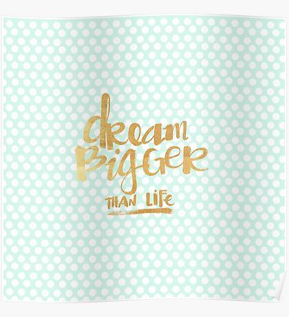 "Mint polka dots,white,gold faux text,typography,""Dream bigger then life"" Poster"