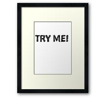 TRY ME! smart, cool, fun  Framed Print