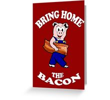 Bring Home the Bacon Greeting Card