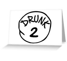 Drunk 2 Greeting Card