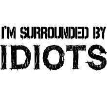 Surrounded by idiots Funny Offensive Protest Society Text Design Photographic Print