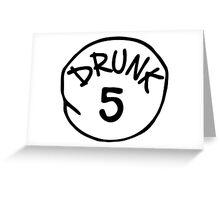Drunk 5 Greeting Card