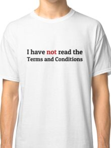 Funny Terms and Conditions Geek Design Classic T-Shirt