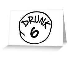 Drunk 6 Greeting Card