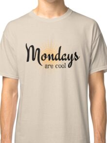 Mondays are Cool - Funny happy sunny monday design Classic T-Shirt