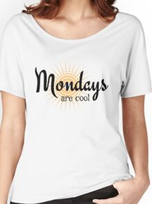 Mondays are Cool - Funny happy sunny monday design Women's Relaxed Fit T-Shirt