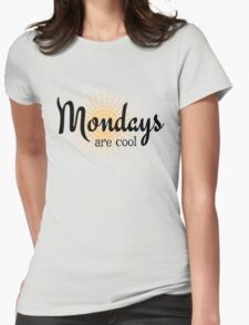 Mondays are Cool - Funny happy sunny monday design Womens Fitted T-Shirt