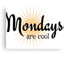 Mondays are Cool - Funny happy sunny monday design Canvas Print