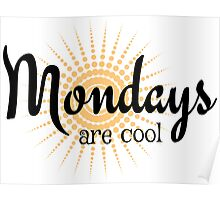 Mondays are Cool - Funny happy sunny monday design Poster