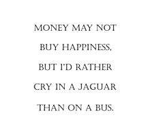 Money May Not Buy Happiness Photographic Print