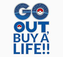 (POKÉMON) GO OUT , BUY A LIFE!! Unisex T-Shirt