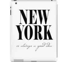 New York Is Always A Good Idea iPad Case/Skin