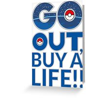 (POKÉMON) GO OUT , BUY A LIFE!! Greeting Card