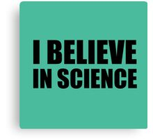 I Believe in Science Canvas Print