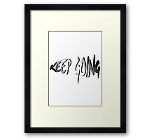 Motivational quote: Keep going Framed Print