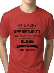 At Every Opportunity Use Your Words to Bless Lift and Restore - Black Print Tri-blend T-Shirt