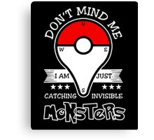 Don't Mind Me I Am Just Catching Insvisible Monsters T-Shirt Canvas Print