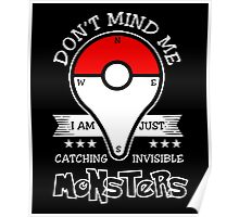 Don't Mind Me I Am Just Catching Insvisible Monsters T-Shirt Poster