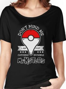 Don't Mind Me I Am Just Catching Insvisible Monsters T-Shirt Women's Relaxed Fit T-Shirt