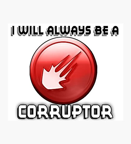 I will always be a CORRUPTOR Photographic Print