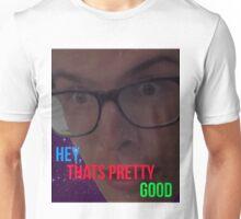 Hey, thats pretty good. Unisex T-Shirt