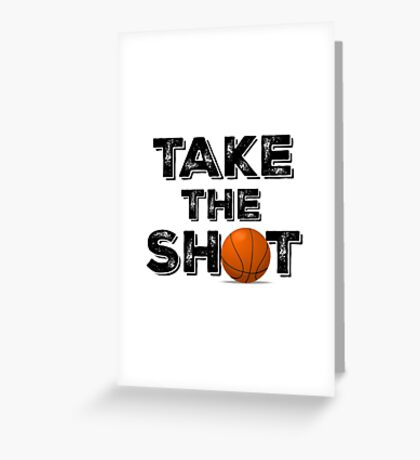 Take the Shot Basketball Quote Greeting Card
