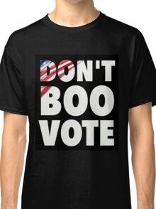Don't Boo Vote Classic T-Shirt