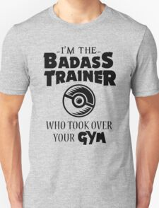 I'm The Badass Trainer Who Took Over Your Gym, Funny Monsters Trainers Quote T-Shirt Unisex T-Shirt