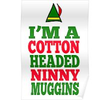 Elf Quote - I'm A Cotton Headed Ninny Muggins Poster