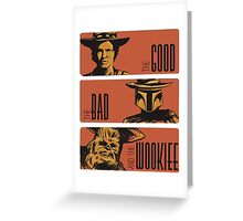 the good the bad and the wookiee Greeting Card