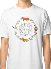 When You're the Best of Friends Classic T-Shirt