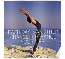 Each Day Is Another Chance To Change Your Life Poster