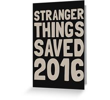 Stranger Things saved 2016 Greeting Card