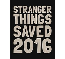 Stranger Things saved 2016 Photographic Print