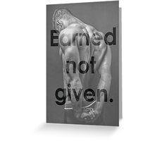 Earned. Not Given. Greeting Card