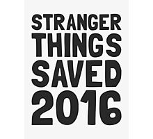 Stranger Things saved 2016 (dark letters) Photographic Print
