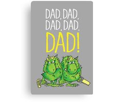 Dad, Dad, Dad! Canvas Print