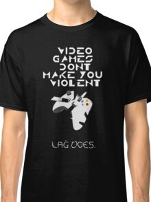 Video games don't make us mad...LAG DOES Classic T-Shirt