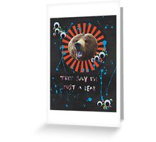 They Say I'm Just a Bear Greeting Card