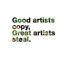 Good artists copy, Great artists steal Picasso Art Slogan Photographic Print