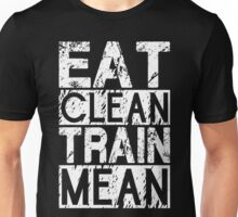 Eat Clean, Train Mean. Unisex T-Shirt