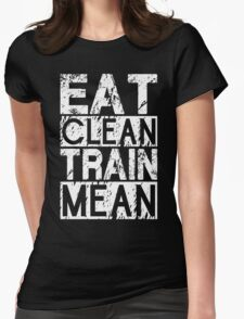 Eat Clean, Train Mean. Womens Fitted T-Shirt