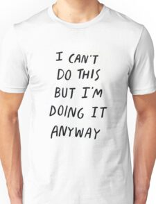 I can't do this but I'm doing it anyway Motivation Slogan Unisex T-Shirt