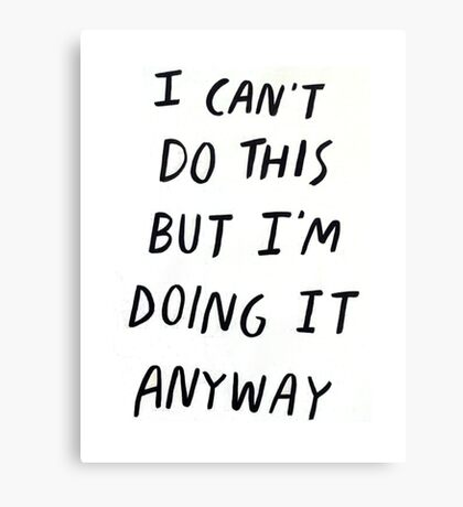I can't do this but I'm doing it anyway Motivation Slogan Canvas Print