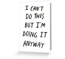 I can't do this but I'm doing it anyway Motivation Slogan Greeting Card